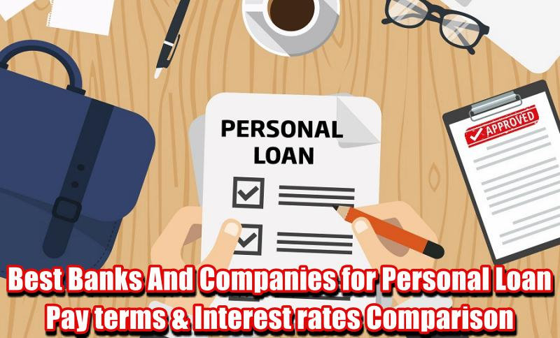 Best Banks And Companies for Personal Loan – Pay terms & Interest rates Comparison