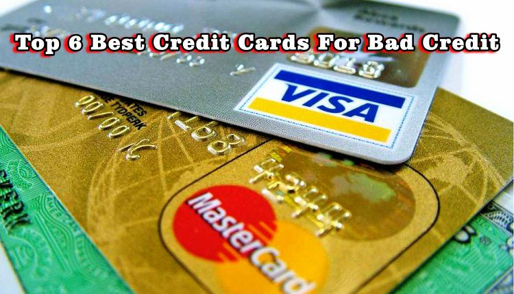 Top 6 Best Credit Cards For Bad Credit