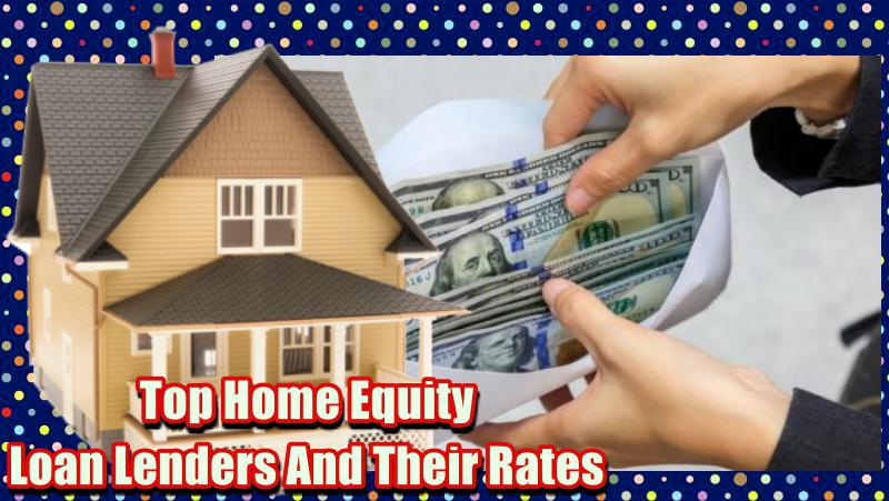 Top Home Equity Loan Lenders And Their Rates